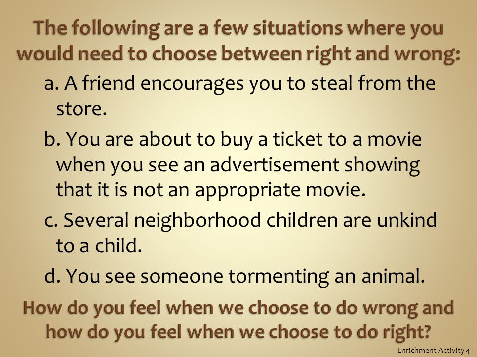 a. A friend encourages you to steal from the store.