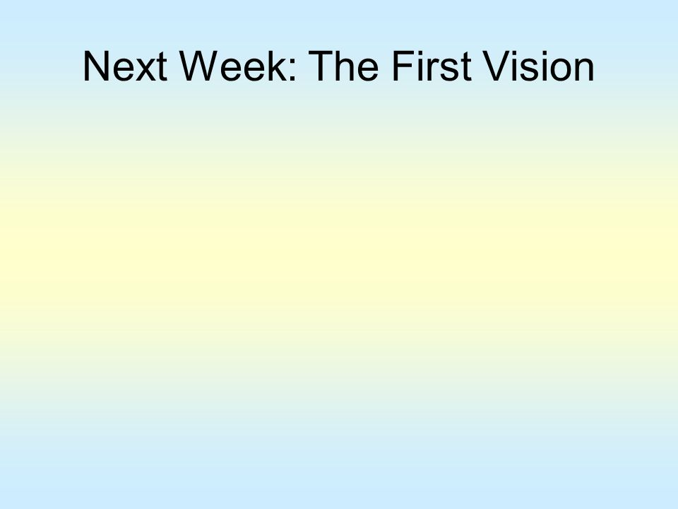 Next Week: The First Vision