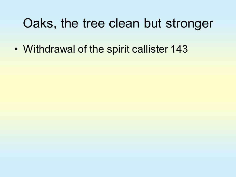 Oaks, the tree clean but stronger Withdrawal of the spirit callister 143