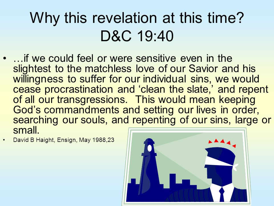 Why this revelation at this time? D&C 19:40 …if we could feel or were sensitive even in the slightest to the matchless love of our Savior and his will