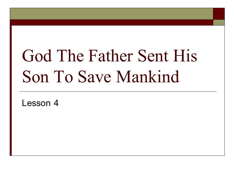 God The Father Sent His Son To Save Mankind Lesson 4