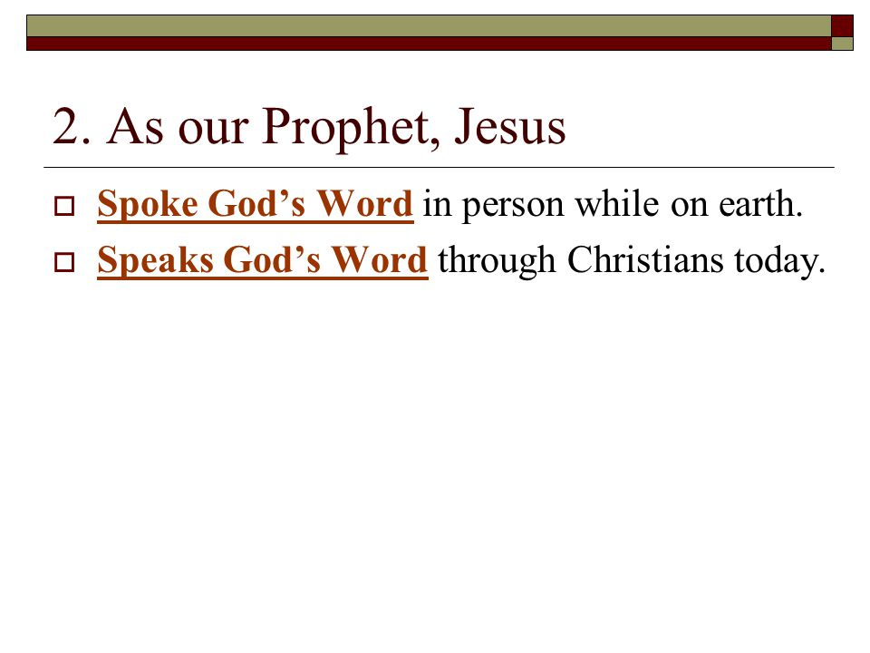 2. As our Prophet, Jesus  Spoke God's Word in person while on earth.