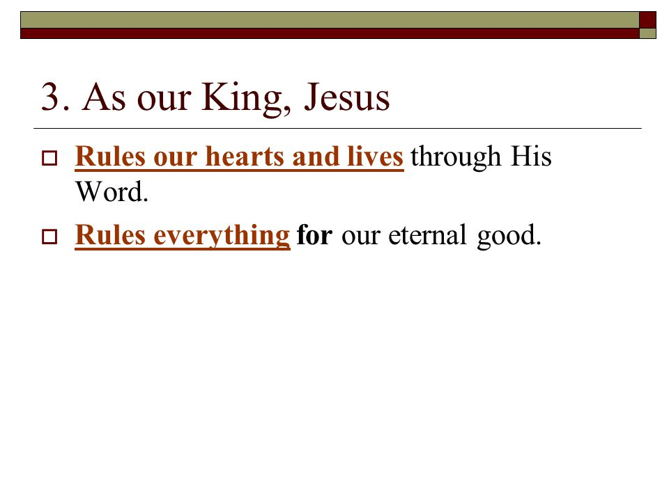 3. As our King, Jesus  Rules our hearts and lives through His Word.