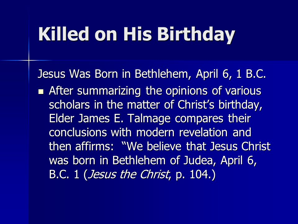 Killed on His Birthday Jesus Was Born in Bethlehem, April 6, 1 B.C.