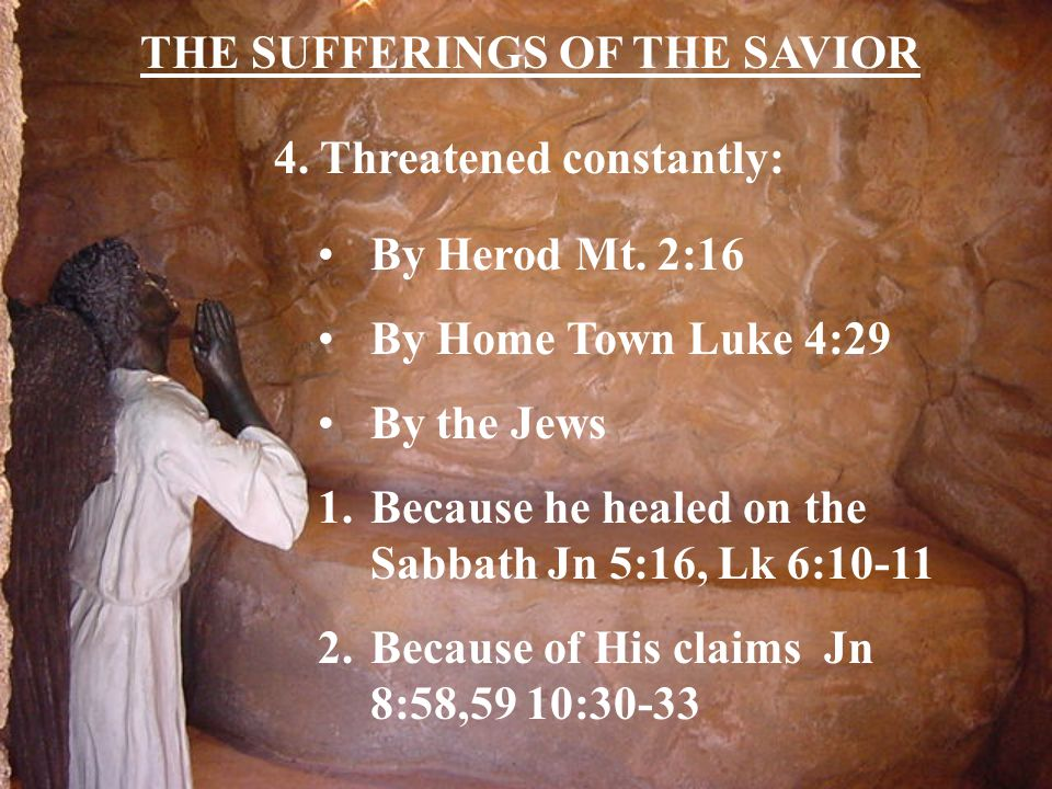 THE SUFFERINGS OF THE SAVIOR 4.Threatened constantly: By Herod Mt.