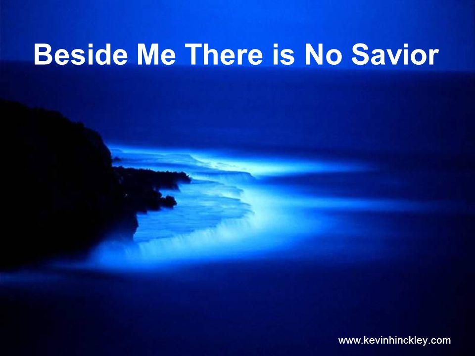 Beside Me There is No Savior www.kevinhinckley.com