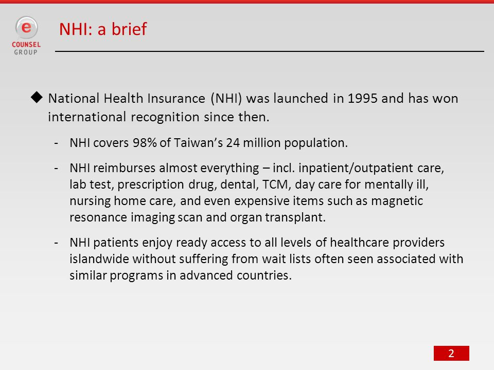 2 NHI: a brief  National Health Insurance (NHI) was launched in 1995 and has won international recognition since then.