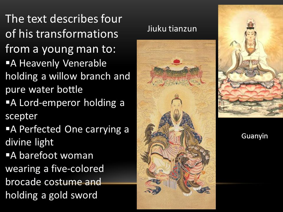 The text describes four of his transformations from a young man to:  A Heavenly Venerable holding a willow branch and pure water bottle  A Lord-emperor holding a scepter  A Perfected One carrying a divine light  A barefoot woman wearing a five-colored brocade costume and holding a gold sword Jiuku tianzun Guanyin