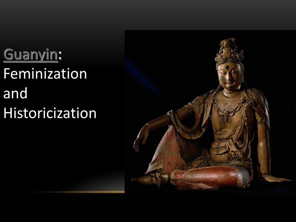 GuanyinGuanyin: Guanyin Feminization and Historicization