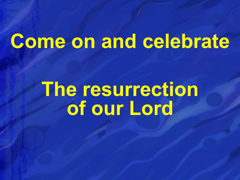 The resurrection of our Lord