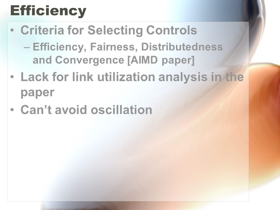 Efficiency Criteria for Selecting Controls –Efficiency, Fairness, Distributedness and Convergence [AIMD paper] Lack for link utilization analysis in the paper Can't avoid oscillation