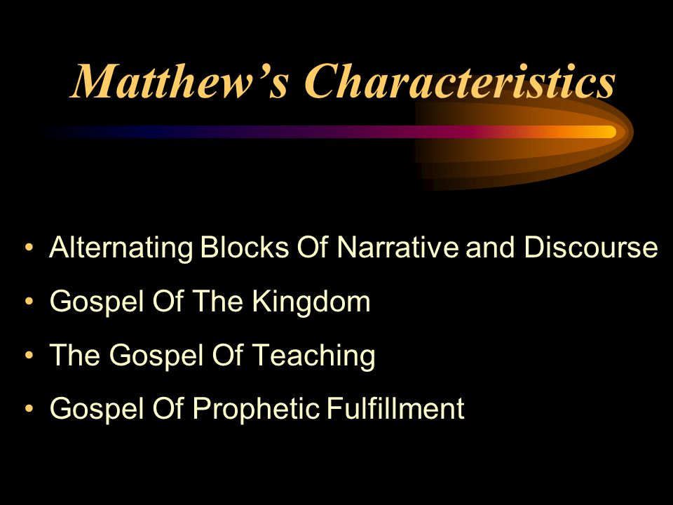 Matthew's Characteristics Alternating Blocks Of Narrative and Discourse Gospel Of The Kingdom The Gospel Of Teaching Gospel Of Prophetic Fulfillment