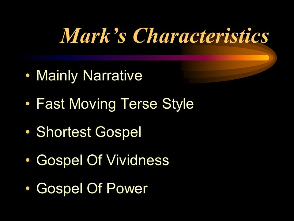 Mark's Characteristics Mainly Narrative Fast Moving Terse Style Shortest Gospel Gospel Of Vividness Gospel Of Power