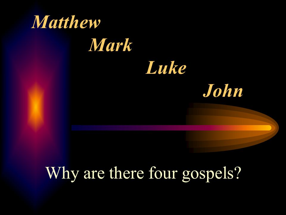 Matthew Mark Luke John Why are there four gospels