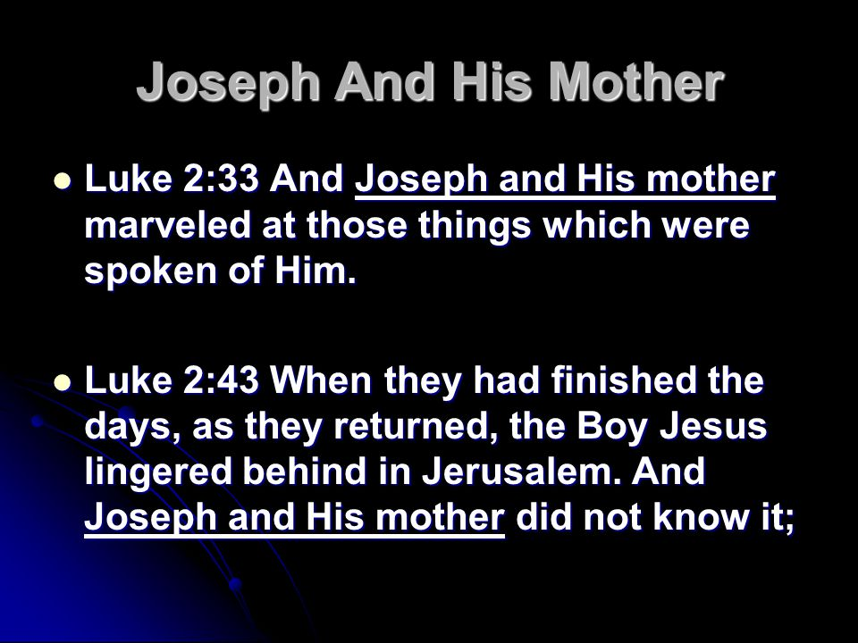 Joseph And His Mother Luke 2:33 And Joseph and His mother marveled at those things which were spoken of Him.