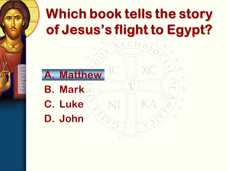A.Matthew B.Mark C.Luke D.John Which book tells the story of Jesus's flight to Egypt