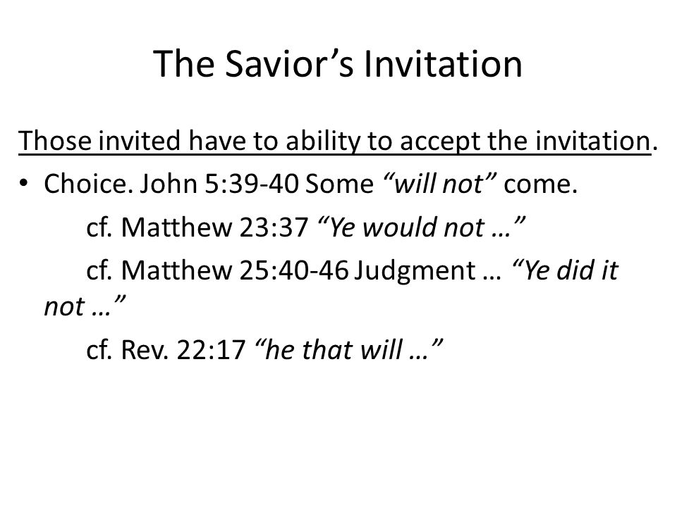 The Savior's Invitation Those invited have to ability to accept the invitation.