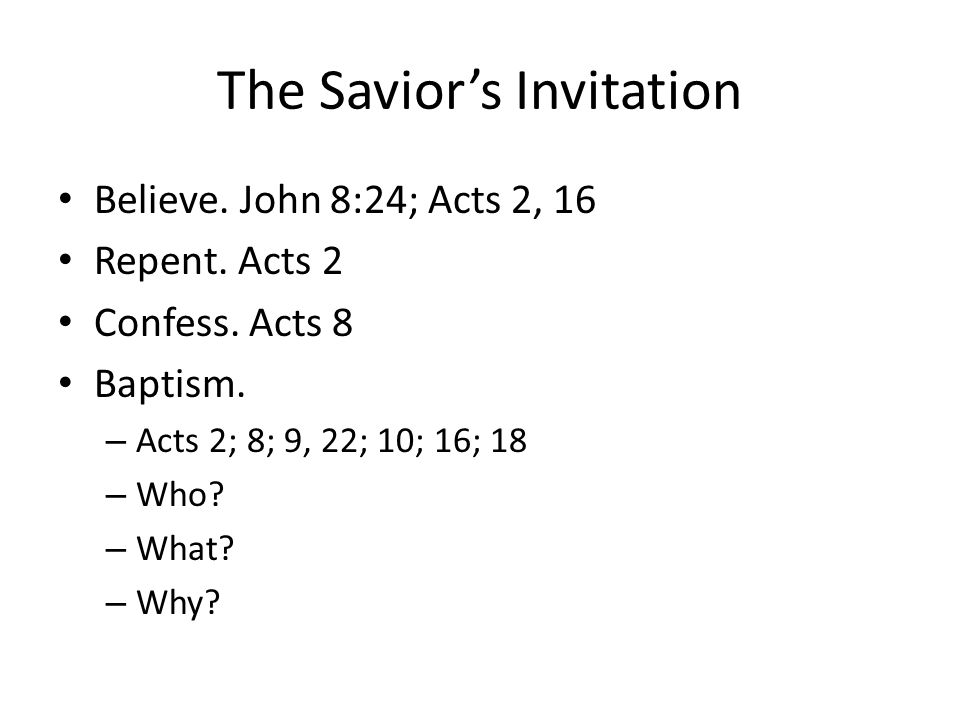 The Savior's Invitation Believe. John 8:24; Acts 2, 16 Repent.