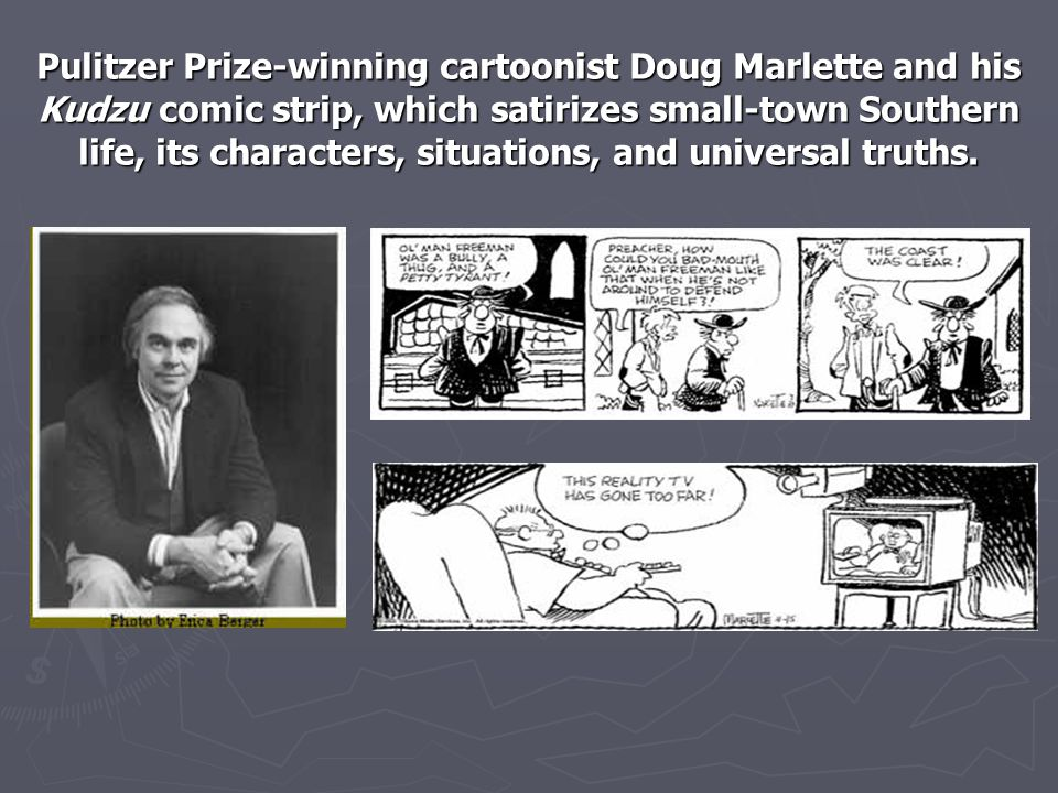 Pulitzer Prize-winning cartoonist Doug Marlette and his Kudzu comic strip, which satirizes small-town Southern life, its characters, situations, and universal truths.
