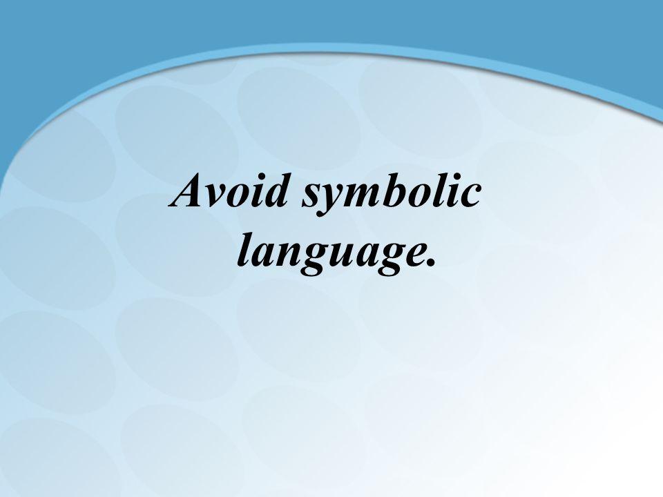 Avoid symbolic language.