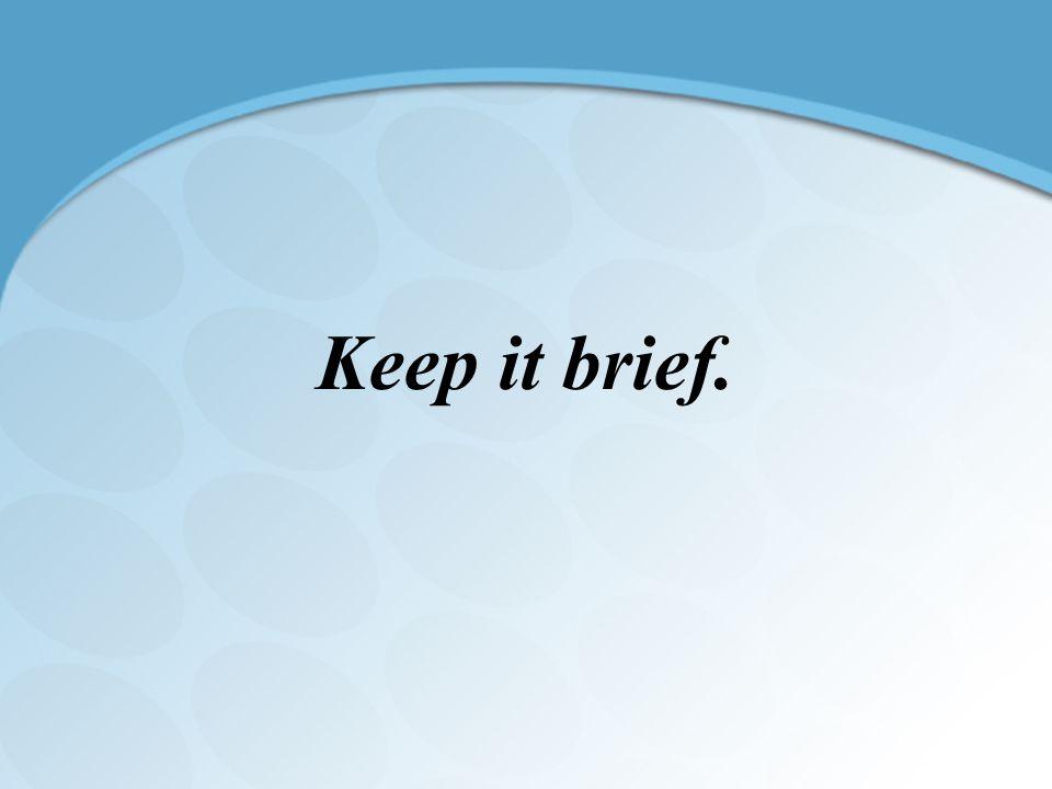Keep it brief.
