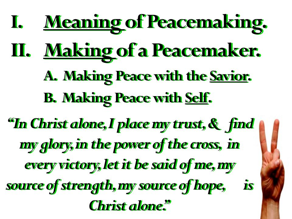 I.M eaning of Peacemaking. II.Making of a Peacemaker.