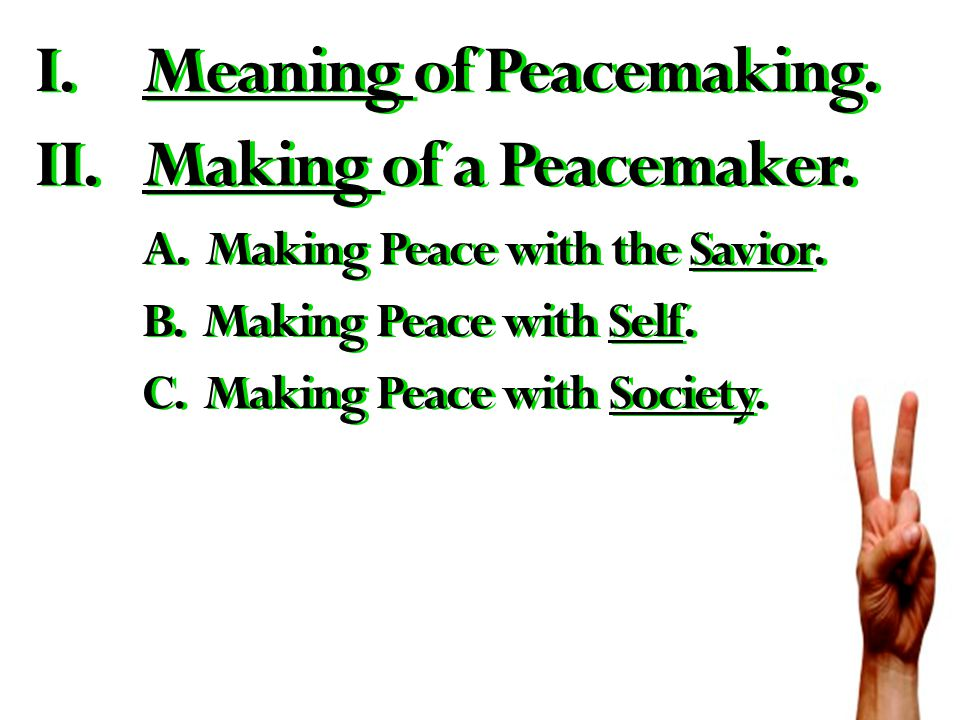 I.Meaning of Peacemaking. II.Making of a Peacemaker.