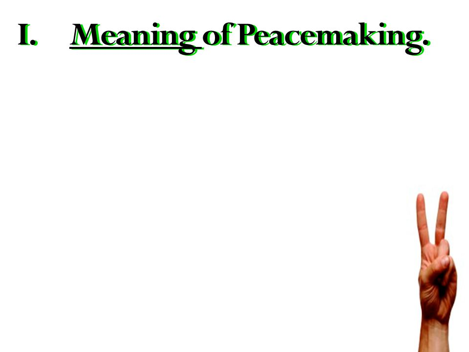I.M eaning of Peacemaking.II.Making of a Peacemaker.