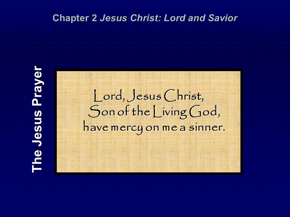 Lord, Jesus Christ, Son of the Living God, have mercy on me a sinner. The Jesus Prayer Chapter 2 Jesus Christ: Lord and Savior
