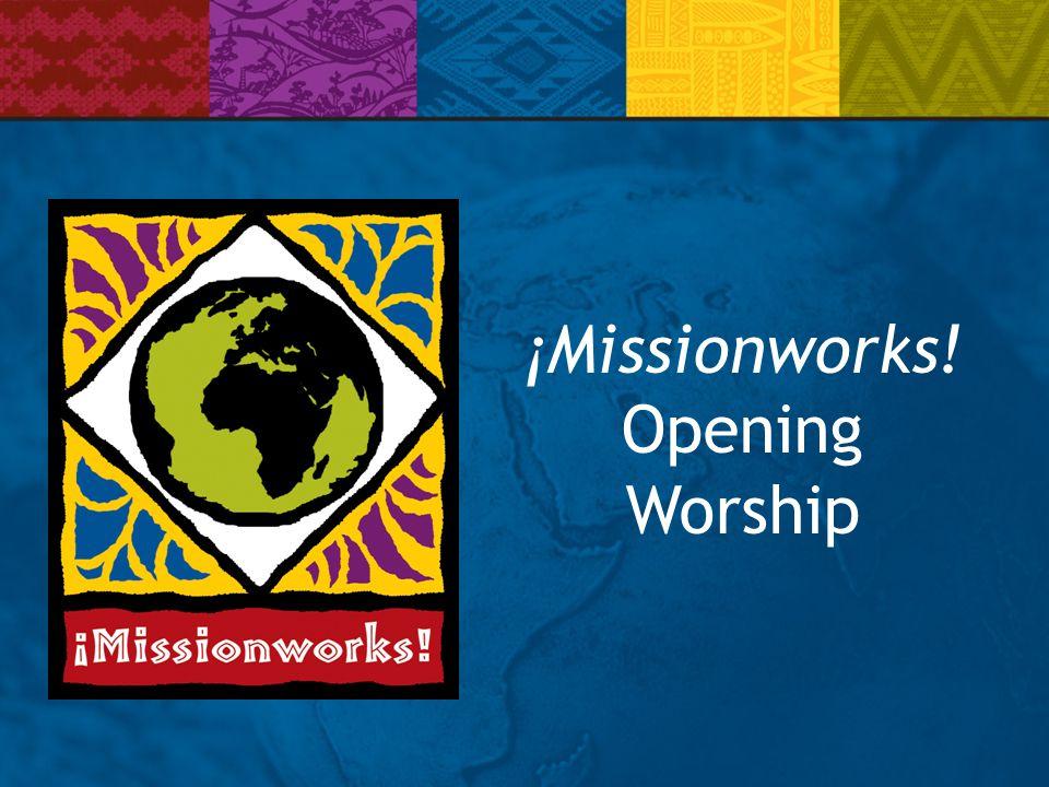 ¡Missionworks! Opening Worship
