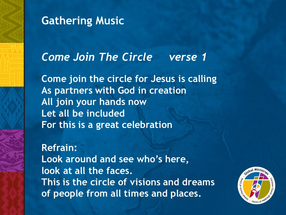 Come Join The Circle verse 2 Now say hello to the person beside you Welcome them into the circle Each has a gift or a talent worth sharing As part of their calling to service Refrain: Look around and see who's here, look at all the faces.