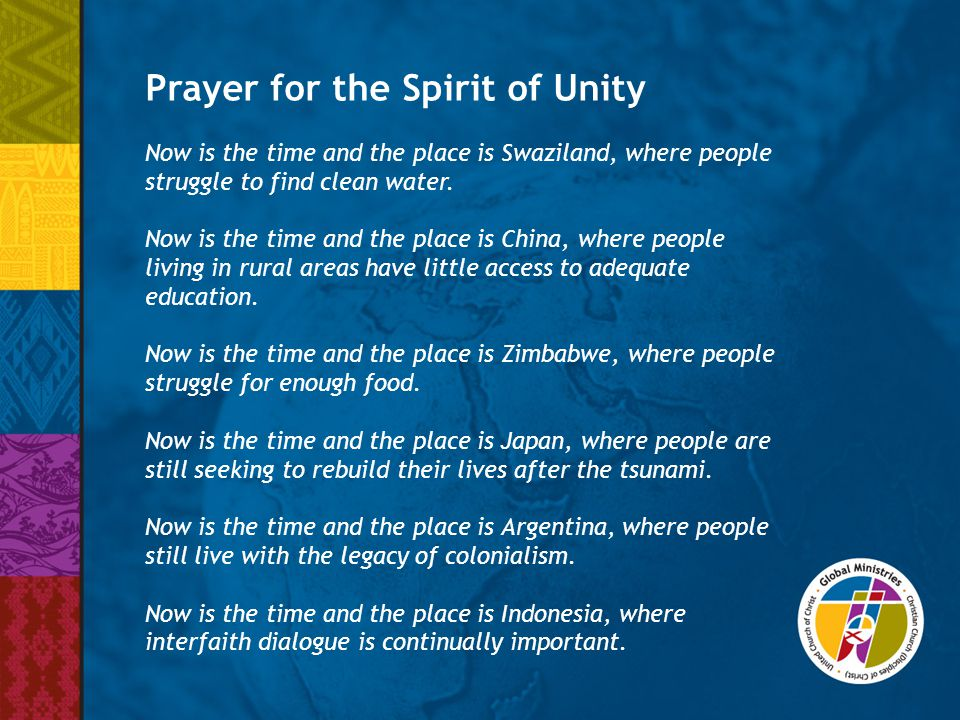 Prayer for the Spirit of Unity Now is the time and the place is Swaziland, where people struggle to find clean water. Now is the time and the place is
