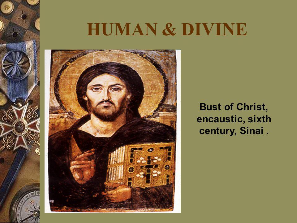 HUMAN & DIVINE Bust of Christ, encaustic, sixth century, Sinai.