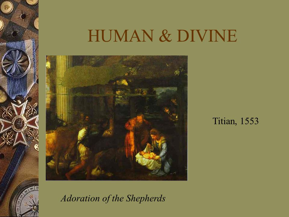 HUMAN & DIVINE Adoration of the Shepherds Titian, 1553