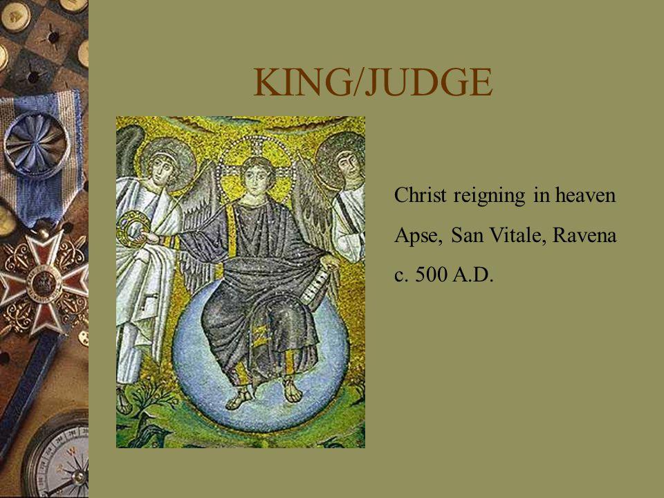 KING/JUDGE Christ reigning in heaven Apse, San Vitale, Ravena c. 500 A.D.
