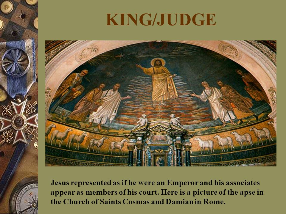 KING/JUDGE Jesus represented as if he were an Emperor and his associates appear as members of his court.