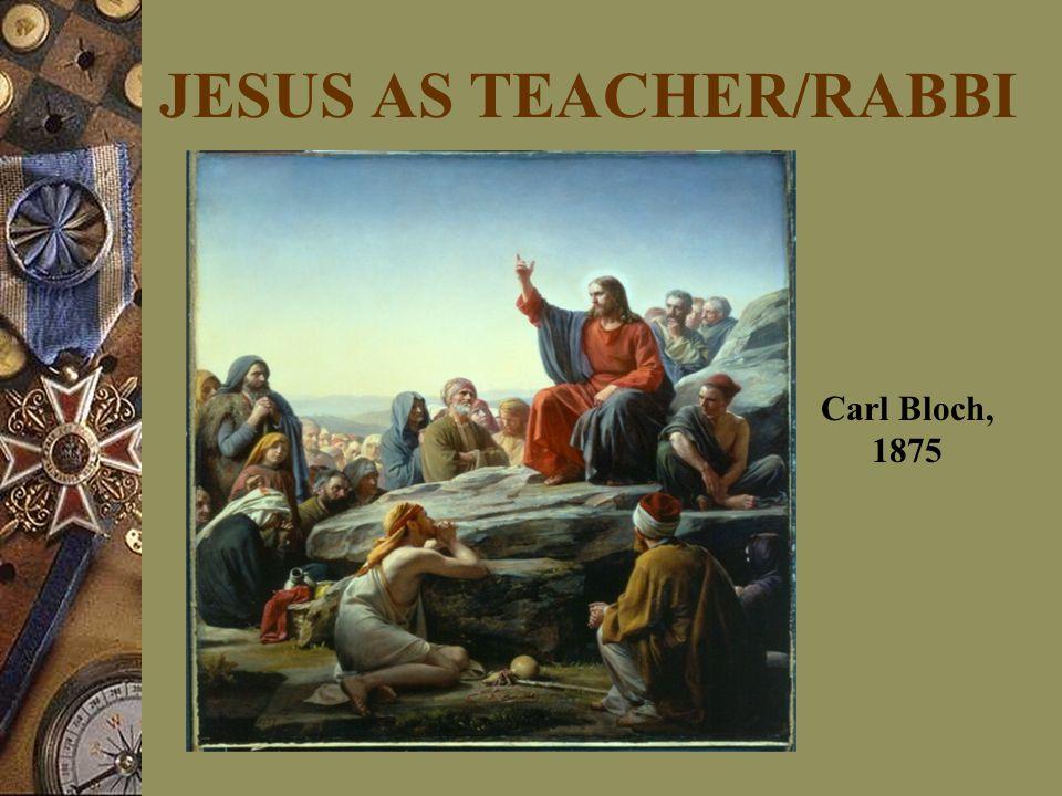 JESUS AS TEACHER/RABBI Carl Bloch, 1875