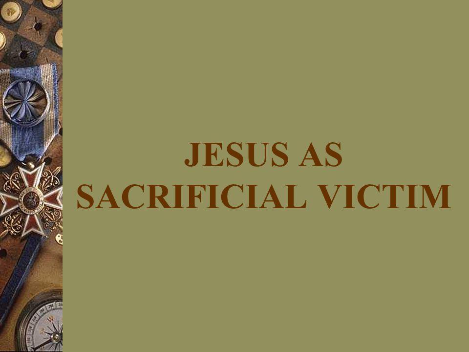 JESUS AS SACRIFICIAL VICTIM