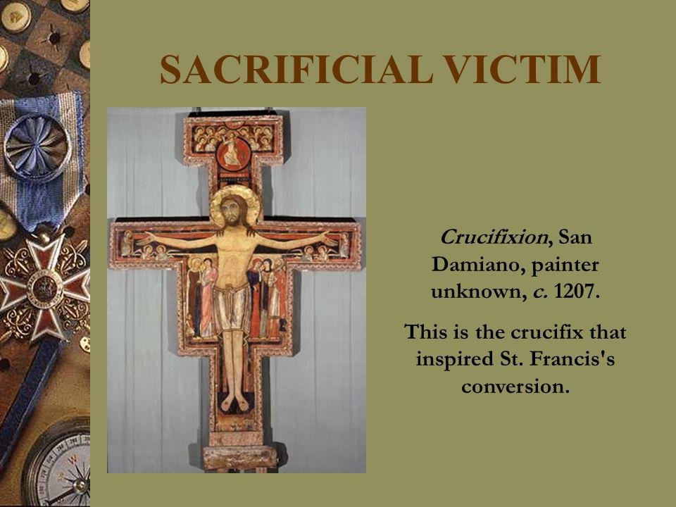 SACRIFICIAL VICTIM Crucifixion, San Damiano, painter unknown, c.