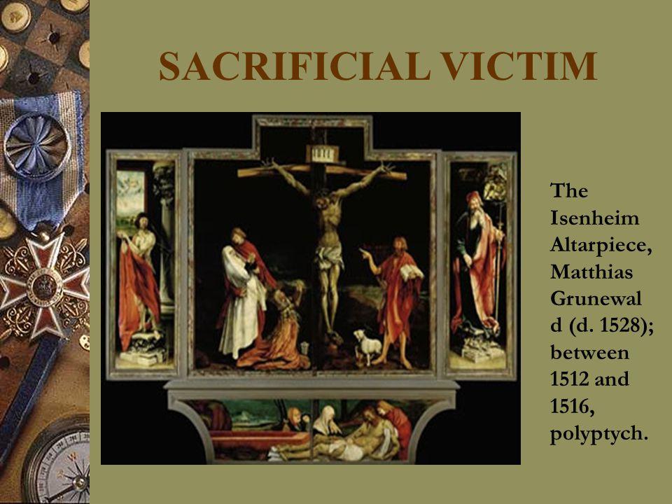 SACRIFICIAL VICTIM The Isenheim Altarpiece, Matthias Grunewal d (d.