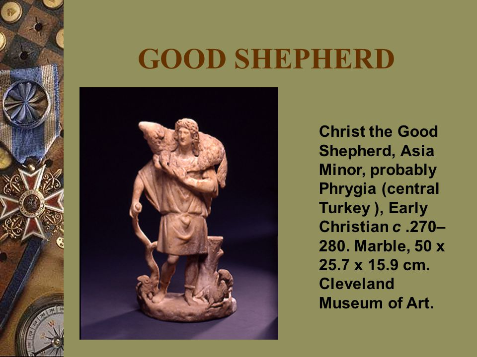 GOOD SHEPHERD Christ the Good Shepherd, Asia Minor, probably Phrygia (central Turkey ), Early Christian c.270– 280.