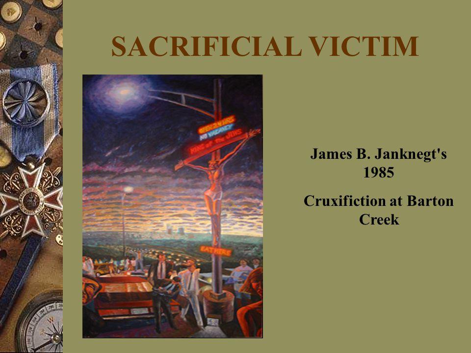 SACRIFICIAL VICTIM James B. Janknegt s 1985 Cruxifiction at Barton Creek