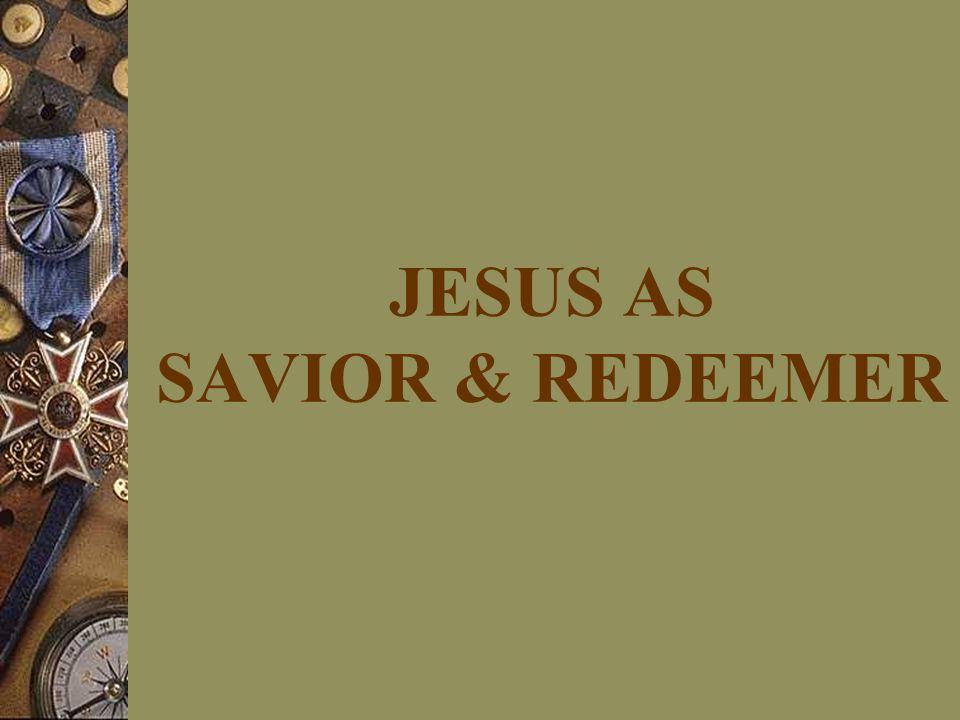JESUS AS SAVIOR & REDEEMER
