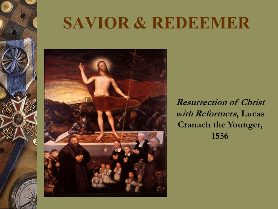 SAVIOR & REDEEMER Resurrection of Christ with Reformers, Lucas Cranach the Younger, 1556