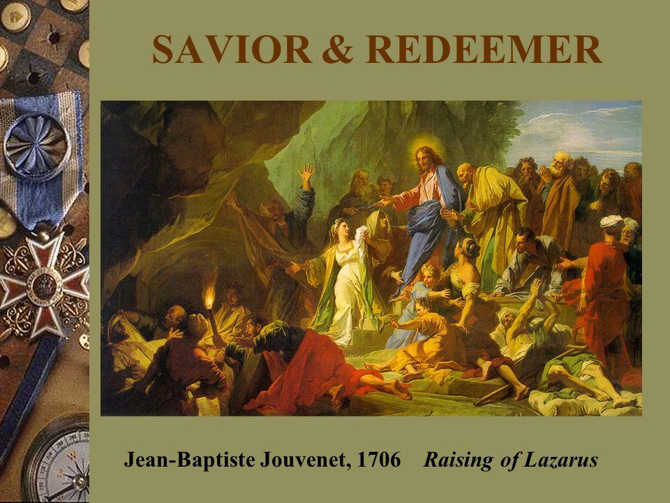 SAVIOR & REDEEMER Jean-Baptiste Jouvenet, 1706 Raising of Lazarus