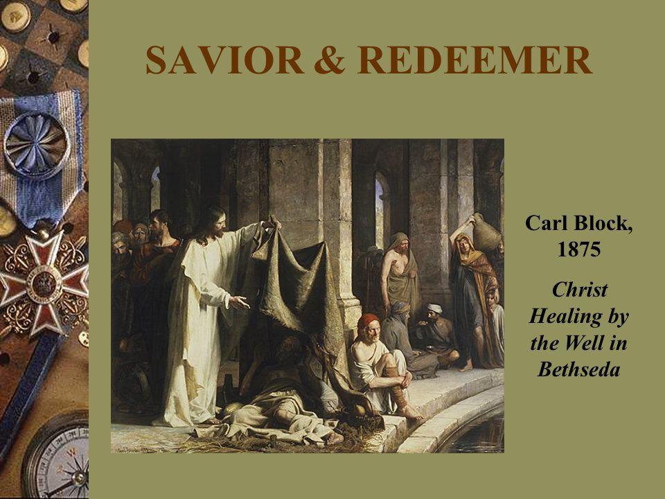 SAVIOR & REDEEMER Carl Block, 1875 Christ Healing by the Well in Bethseda