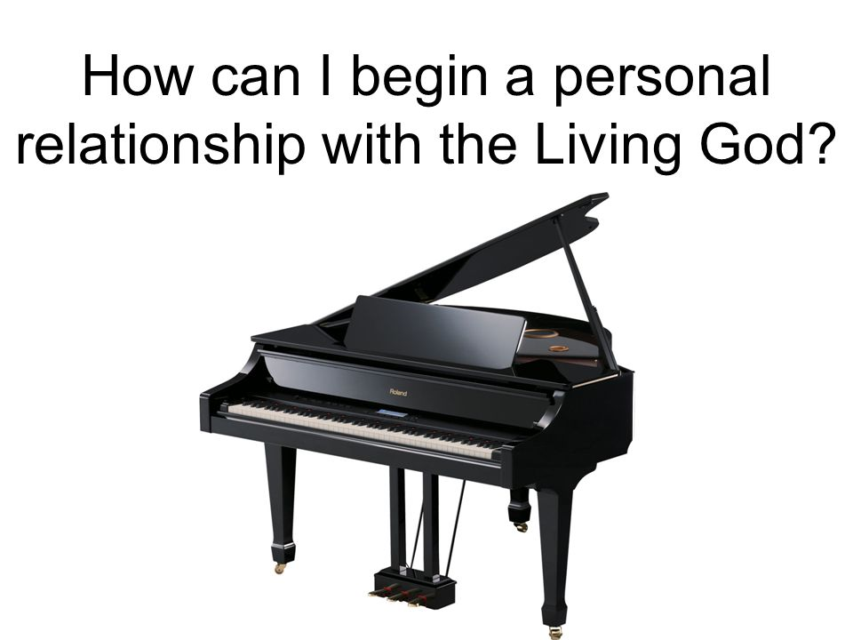 How can I begin a personal relationship with the Living God