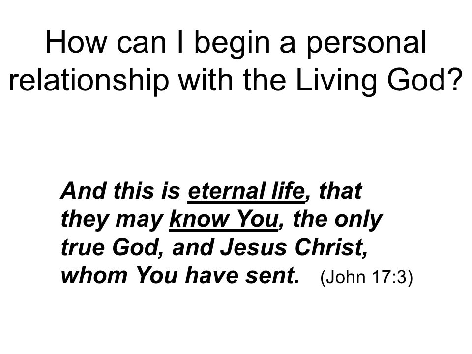 How can I begin a personal relationship with the Living God.