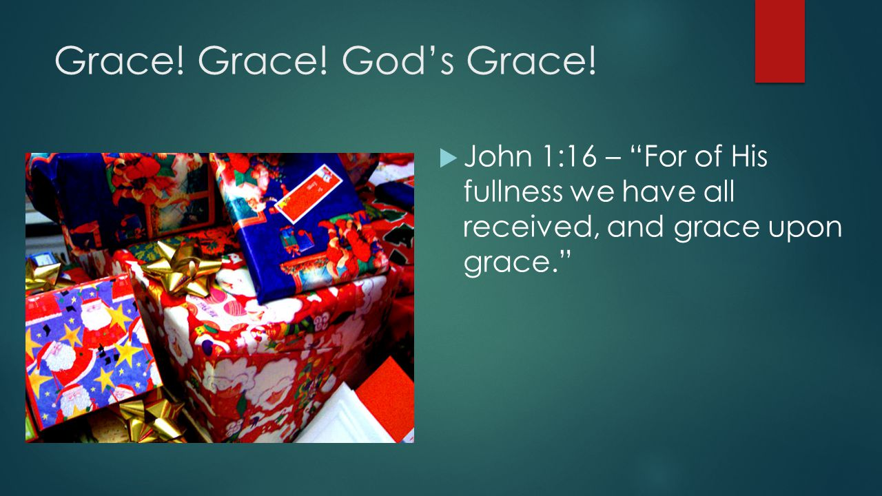"""Grace! Grace! God's Grace!  John 1:16 – """"For of His fullness we have all received, and grace upon grace."""""""