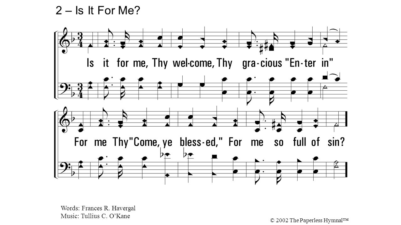 2. Is it for me, Thy welcome, Thy gracious